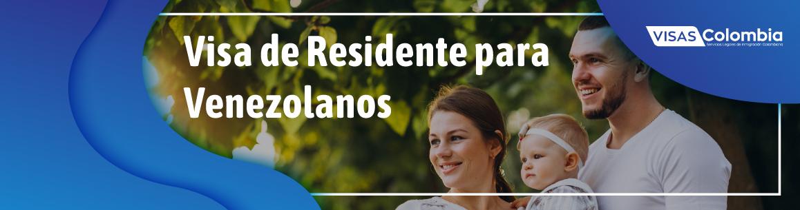 Nacionalidad y Visa de Residente para Venezolanos